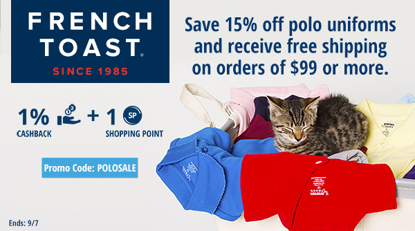 French Toast: Sve 15% off polo uniforms and receive free shipping on orders of $99 or more.